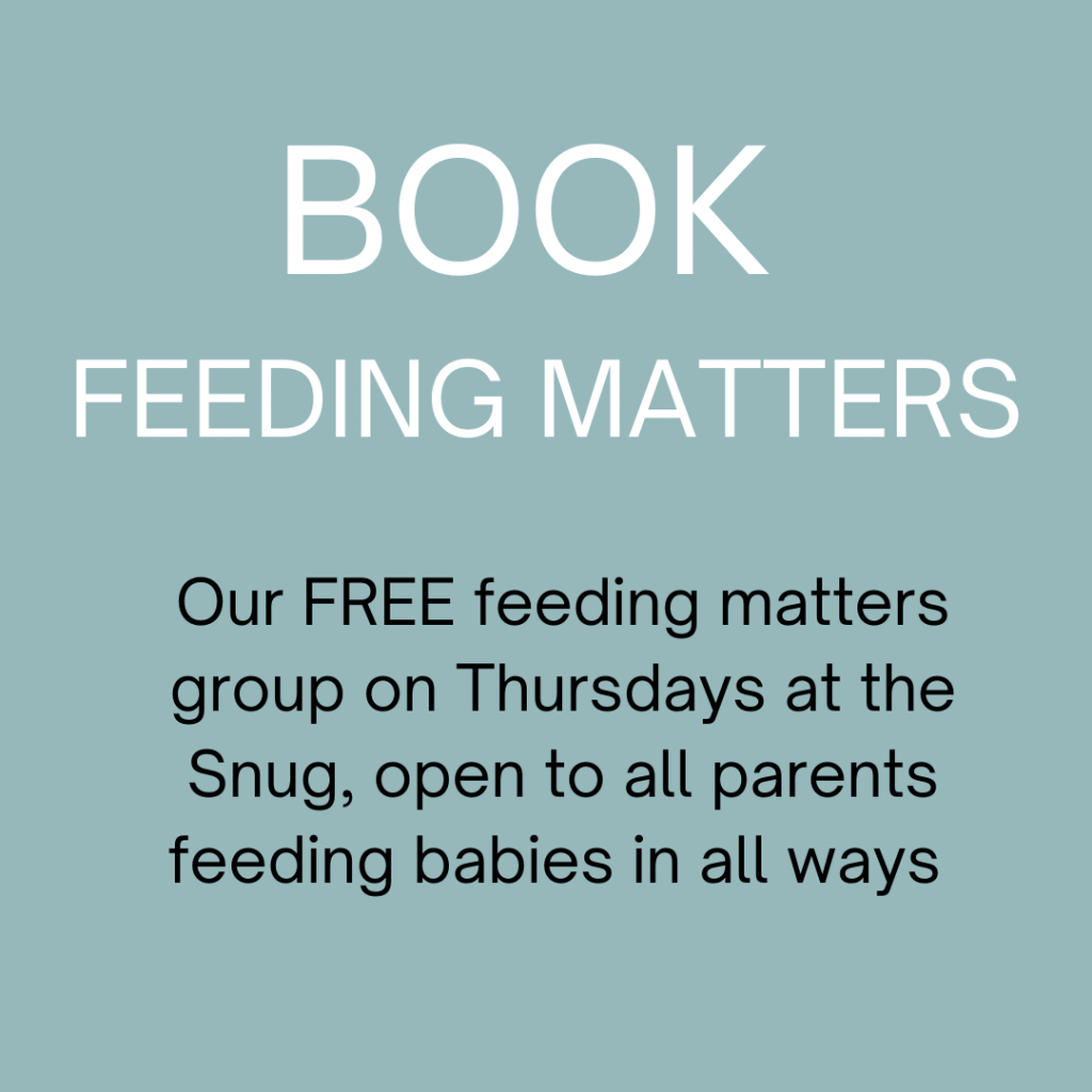 A grey green box with the words Book Feeding Matters. Our FREE feeding matters group on Thursdays at the Snug, open to all parents feeding babies in all ways.